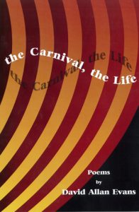 David Allan Evans' latest book is the Carnival, the Life.